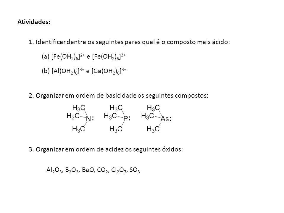 Atividades: 1. Identificar dentre os seguintes pares qual é o composto mais ácido: (a) [Fe(OH2)6]2+ e [Fe(OH2)6]3+